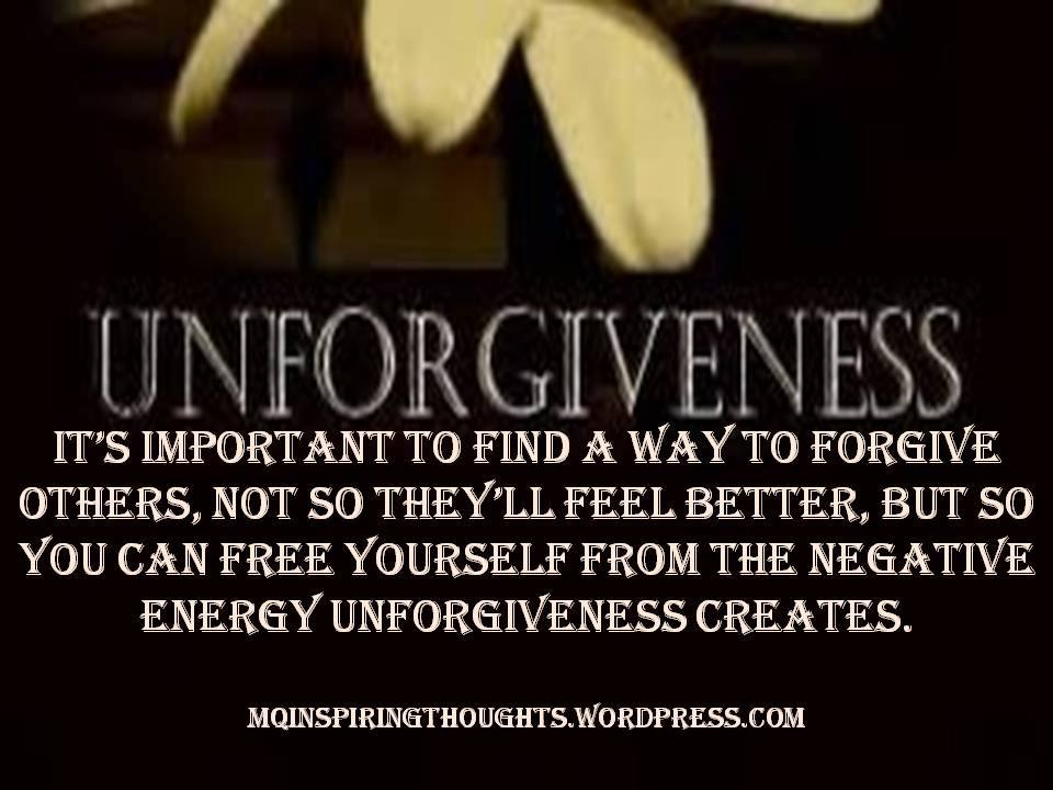 Unforgiveness Creates Negative Energy Mqinspiringthoughts